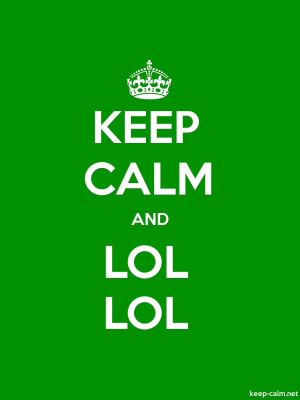 KEEP CALM AND LOL LOL - white/green - Default (600x800)