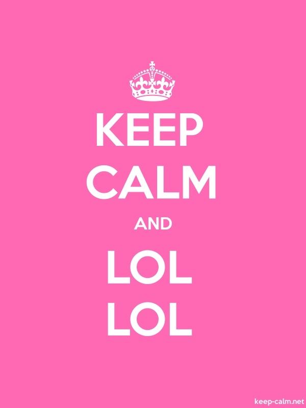 KEEP CALM AND LOL LOL - white/pink - Default (600x800)