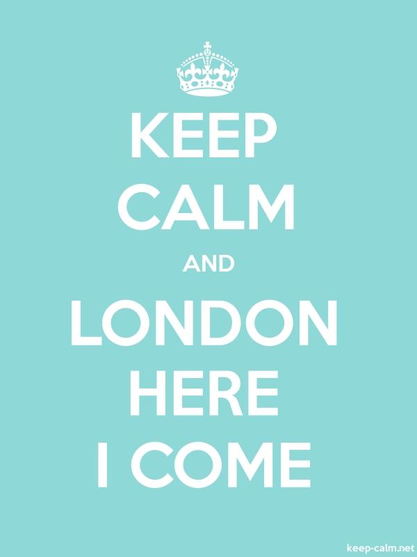 KEEP CALM AND LONDON HERE I COME - white/lightblue - Default (600x800)