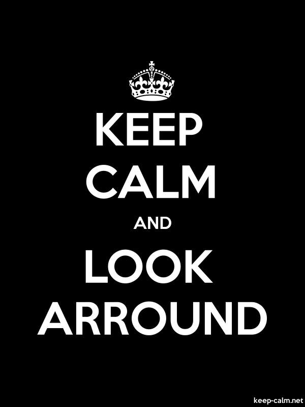 KEEP CALM AND LOOK ARROUND - white/black - Default (600x800)