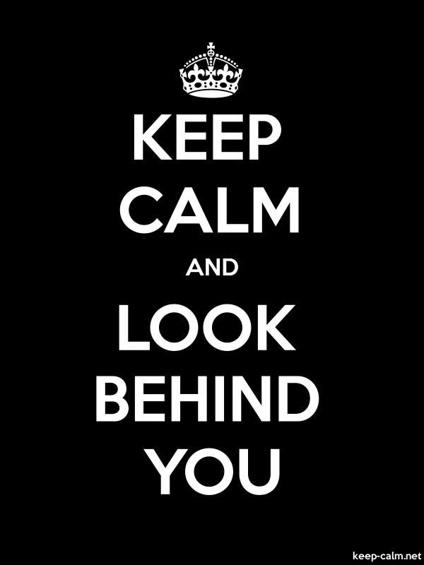 KEEP CALM AND LOOK BEHIND YOU - white/black - Default (600x800)