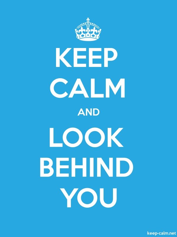 KEEP CALM AND LOOK BEHIND YOU - white/blue - Default (600x800)