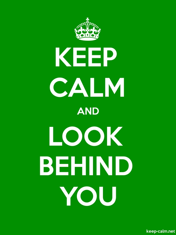 KEEP CALM AND LOOK BEHIND YOU - white/green - Default (600x800)
