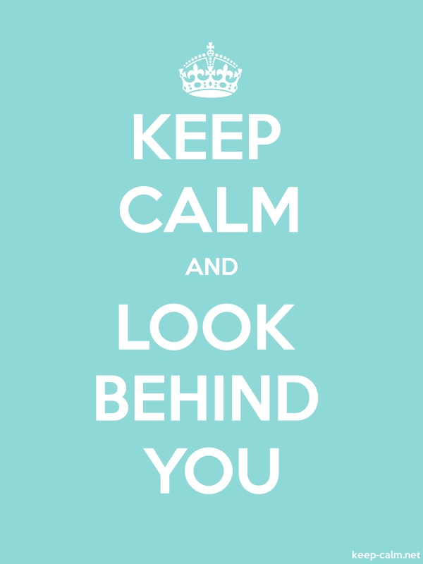KEEP CALM AND LOOK BEHIND YOU - white/lightblue - Default (600x800)