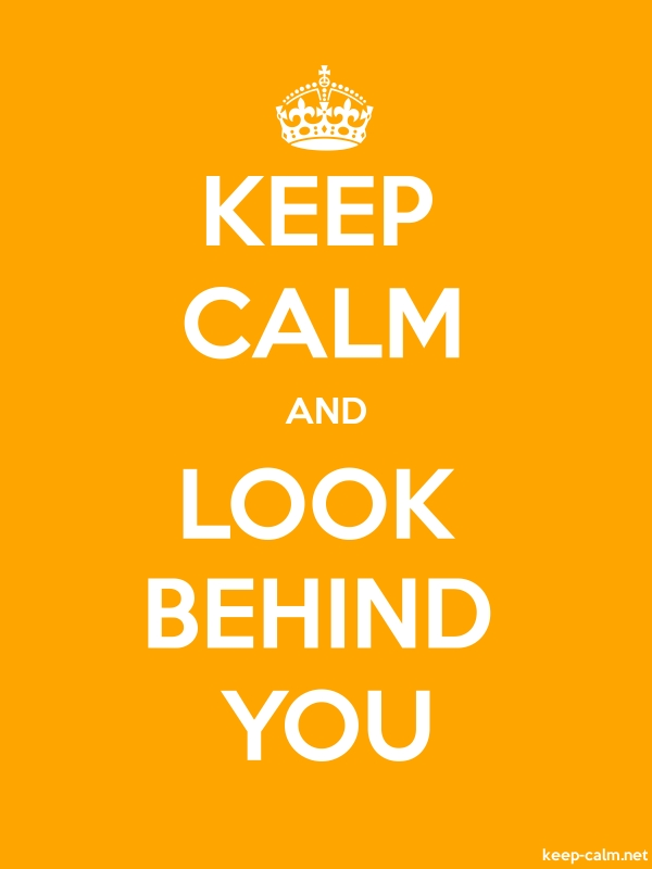 KEEP CALM AND LOOK BEHIND YOU - white/orange - Default (600x800)
