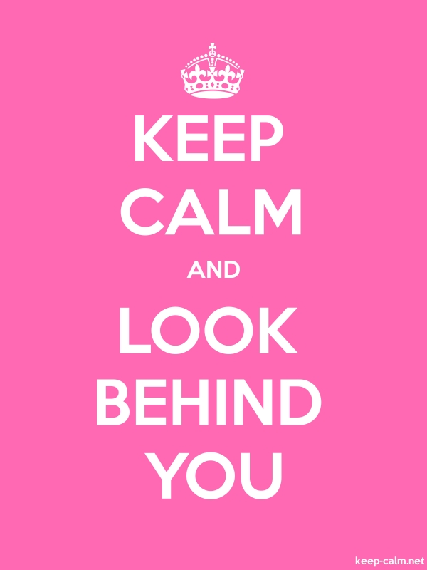 KEEP CALM AND LOOK BEHIND YOU - white/pink - Default (600x800)