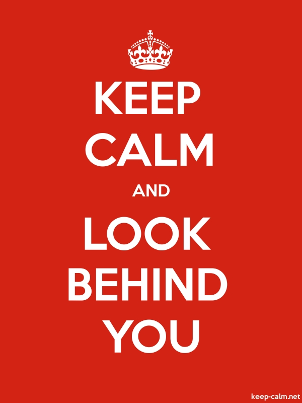 KEEP CALM AND LOOK BEHIND YOU - white/red - Default (600x800)