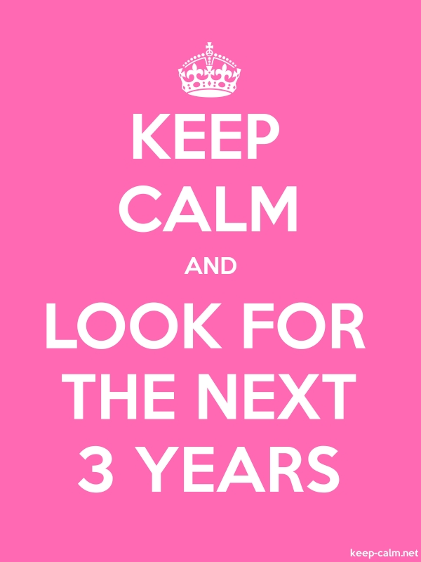 KEEP CALM AND LOOK FOR THE NEXT 3 YEARS - white/pink - Default (600x800)