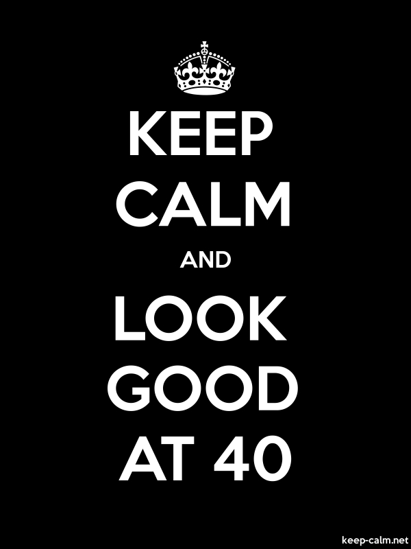 KEEP CALM AND LOOK GOOD AT 40 - white/black - Default (600x800)