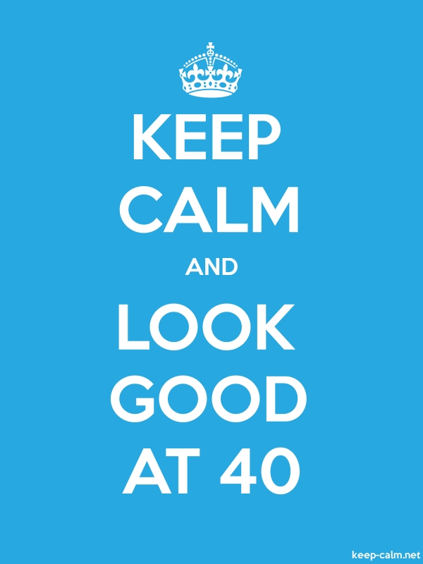 KEEP CALM AND LOOK GOOD AT 40 - white/blue - Default (600x800)