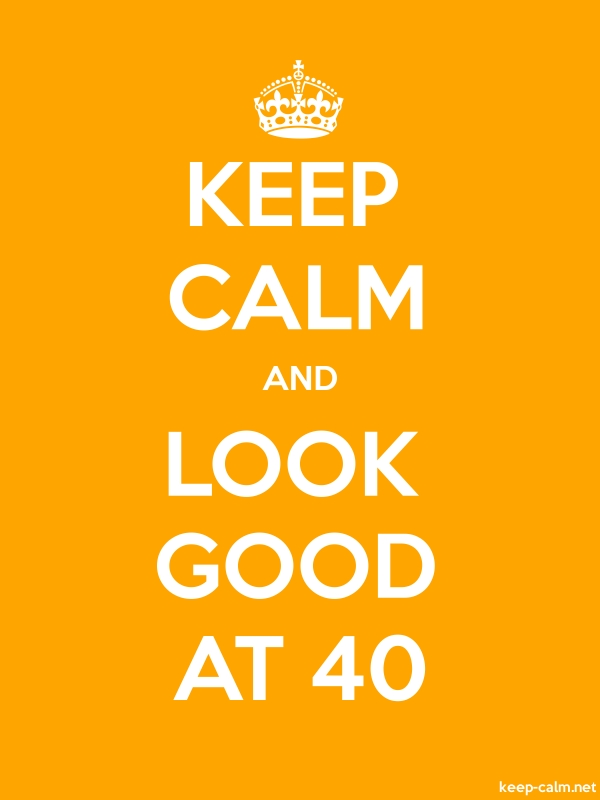 KEEP CALM AND LOOK GOOD AT 40 - white/orange - Default (600x800)