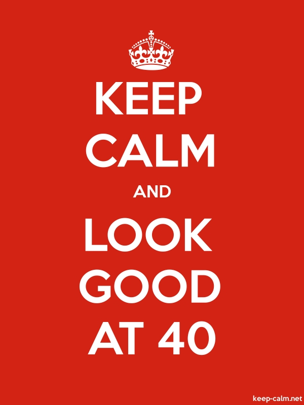 KEEP CALM AND LOOK GOOD AT 40 - white/red - Default (600x800)