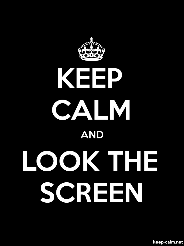 KEEP CALM AND LOOK THE SCREEN - white/black - Default (600x800)
