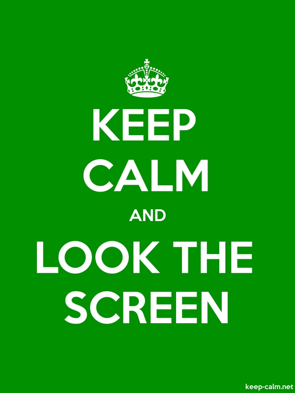 KEEP CALM AND LOOK THE SCREEN - white/green - Default (600x800)