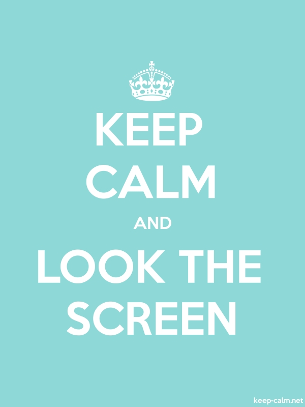 KEEP CALM AND LOOK THE SCREEN - white/lightblue - Default (600x800)