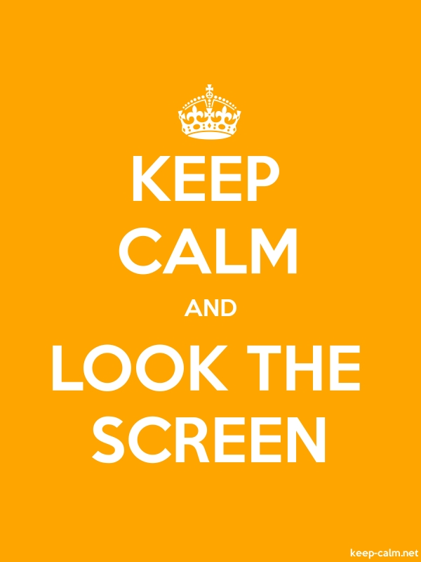 KEEP CALM AND LOOK THE SCREEN - white/orange - Default (600x800)