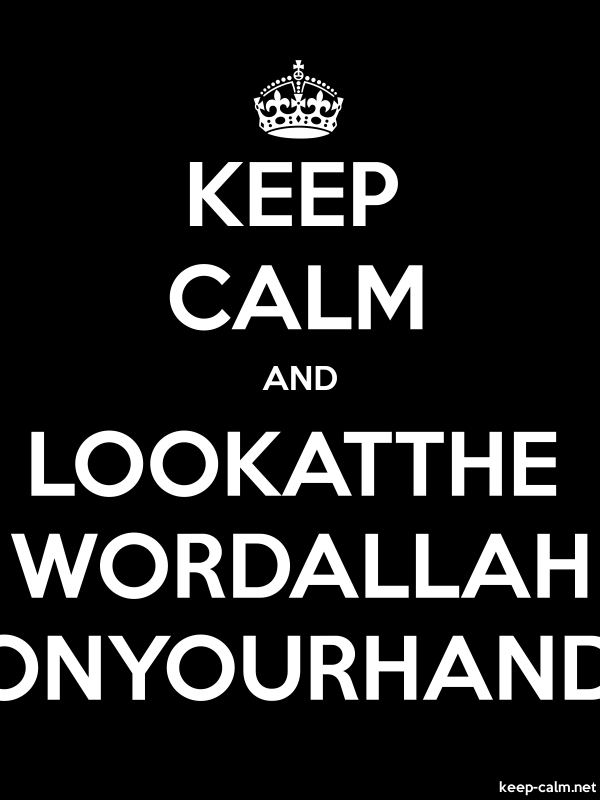 KEEP CALM AND LOOKATTHE WORDALLAH ONYOURHAND - white/black - Default (600x800)