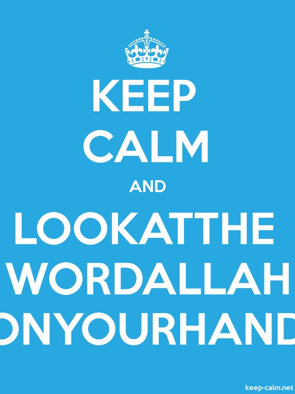 KEEP CALM AND LOOKATTHE WORDALLAH ONYOURHAND - white/blue - Default (600x800)
