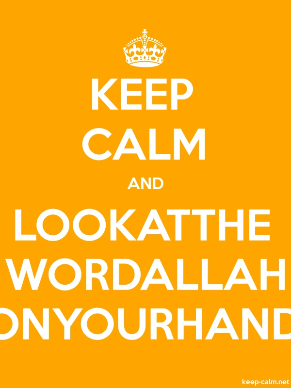 KEEP CALM AND LOOKATTHE WORDALLAH ONYOURHAND - white/orange - Default (600x800)