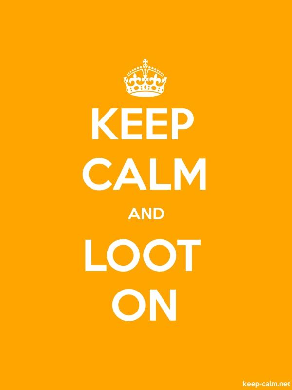 KEEP CALM AND LOOT ON - white/orange - Default (600x800)