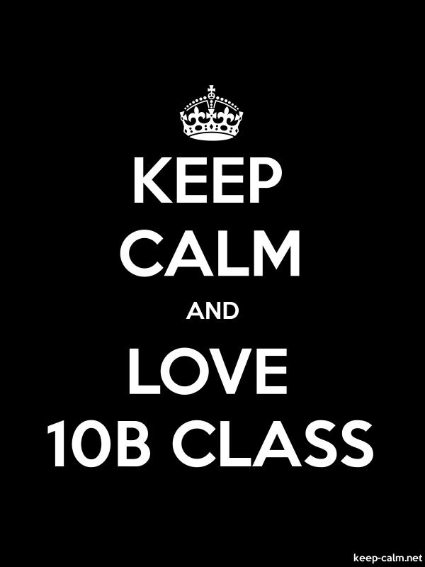 KEEP CALM AND LOVE 10B CLASS - white/black - Default (600x800)