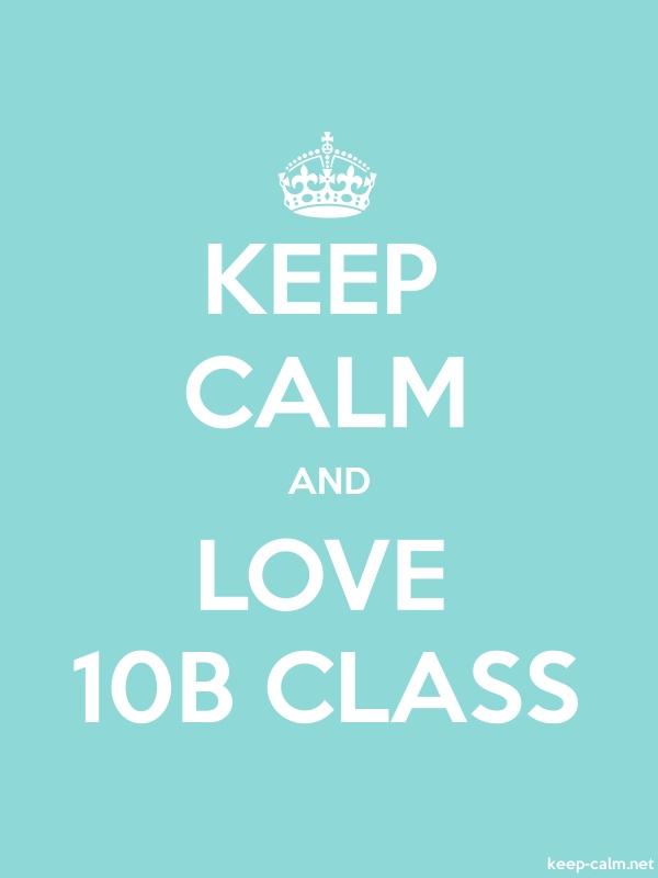 KEEP CALM AND LOVE 10B CLASS - white/lightblue - Default (600x800)