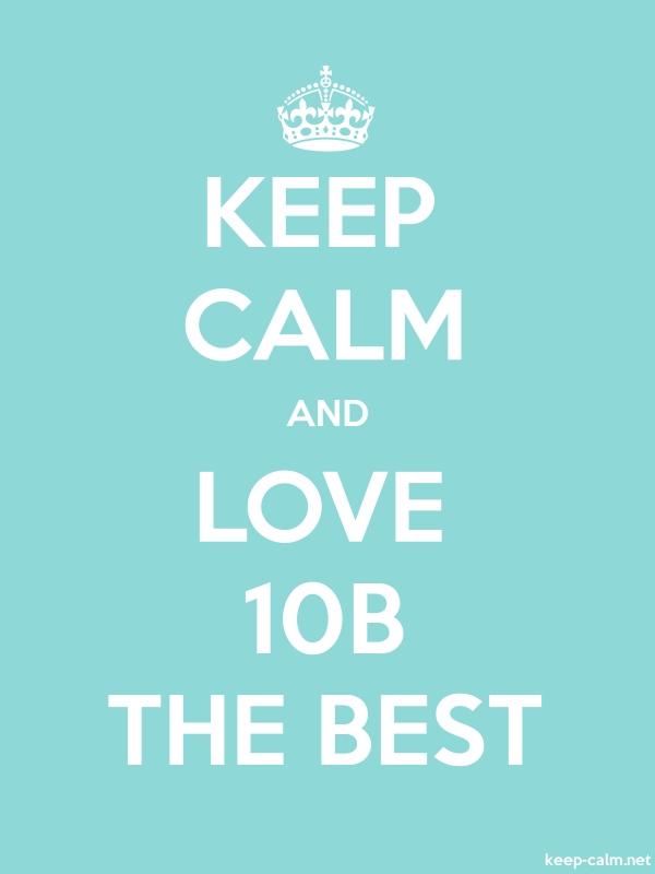 KEEP CALM AND LOVE 10B THE BEST - white/lightblue - Default (600x800)