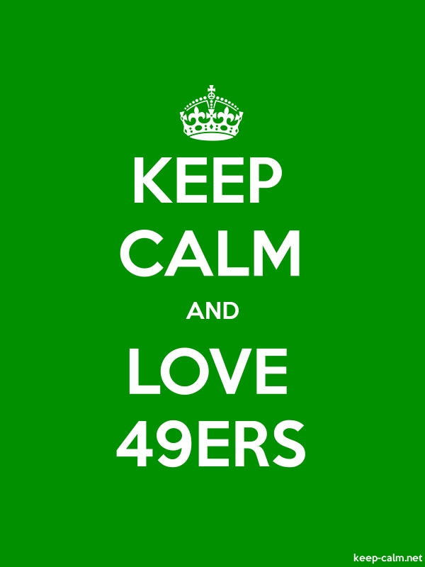 KEEP CALM AND LOVE 49ERS - white/green - Default (600x800)