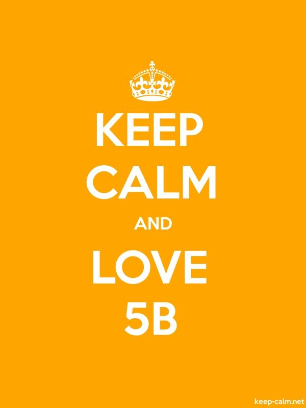 KEEP CALM AND LOVE 5B - white/orange - Default (600x800)