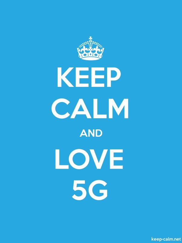 KEEP CALM AND LOVE 5G - white/blue - Default (600x800)