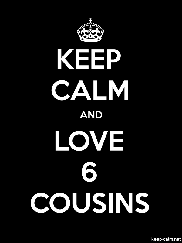 KEEP CALM AND LOVE 6 COUSINS - white/black - Default (600x800)