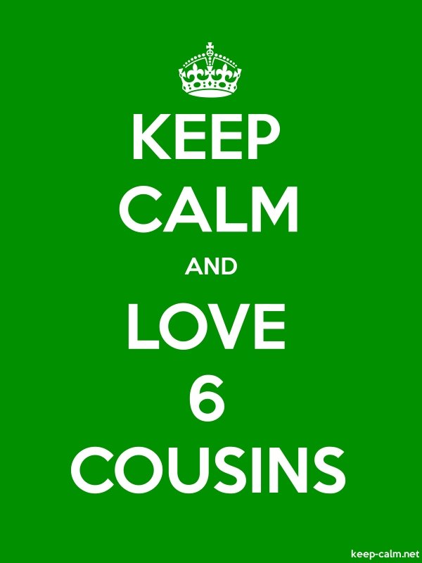 KEEP CALM AND LOVE 6 COUSINS - white/green - Default (600x800)