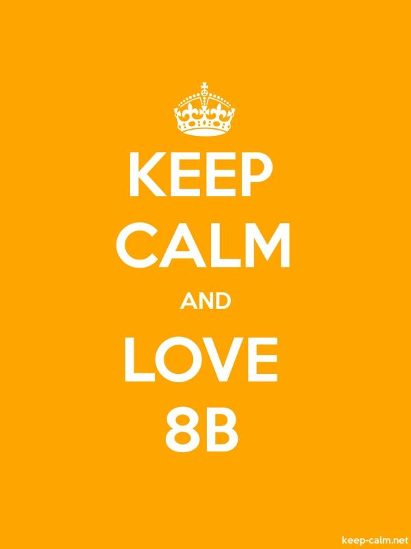 KEEP CALM AND LOVE 8B - white/orange - Default (600x800)