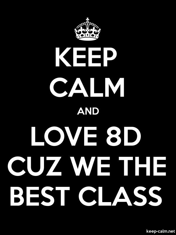 KEEP CALM AND LOVE 8D CUZ WE THE BEST CLASS - white/black - Default (600x800)