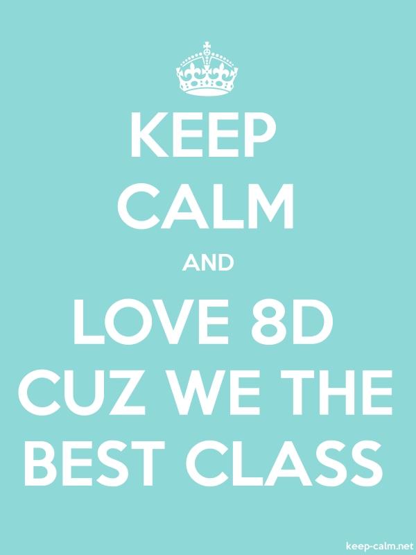 KEEP CALM AND LOVE 8D CUZ WE THE BEST CLASS - white/lightblue - Default (600x800)