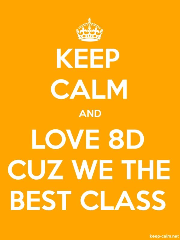 KEEP CALM AND LOVE 8D CUZ WE THE BEST CLASS - white/orange - Default (600x800)