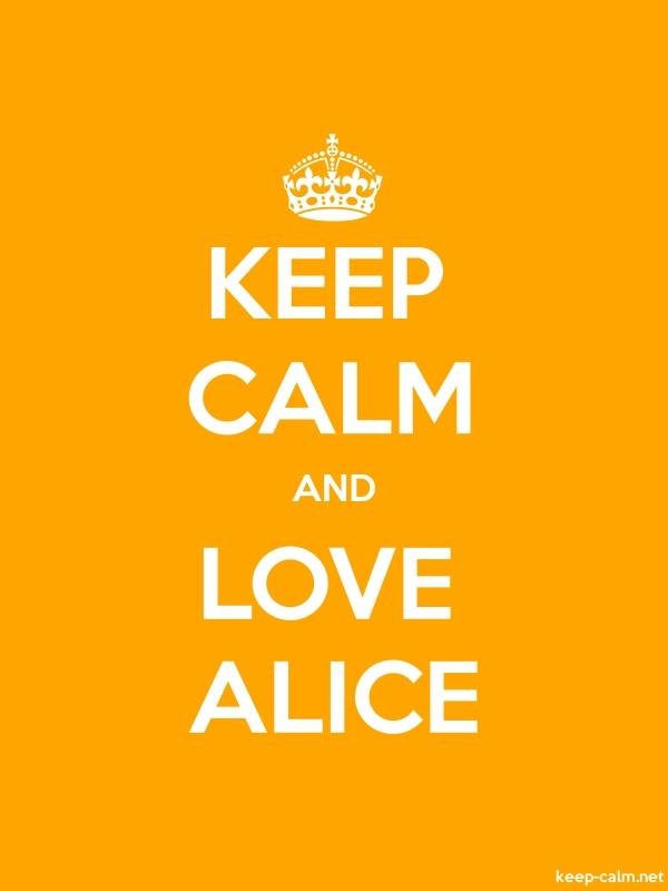 KEEP CALM AND LOVE ALICE - white/orange - Default (600x800)