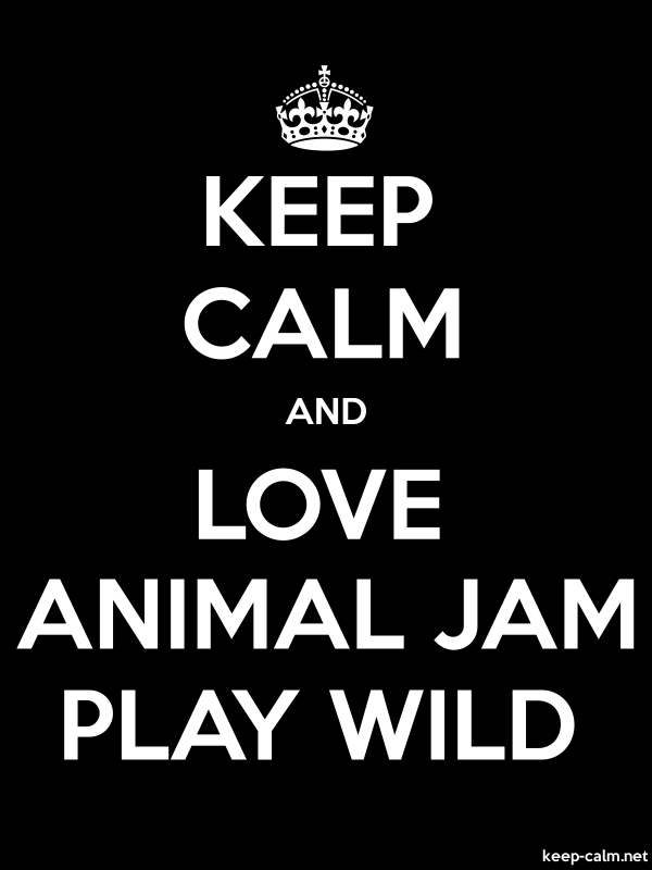 KEEP CALM AND LOVE ANIMAL JAM PLAY WILD - white/black - Default (600x800)
