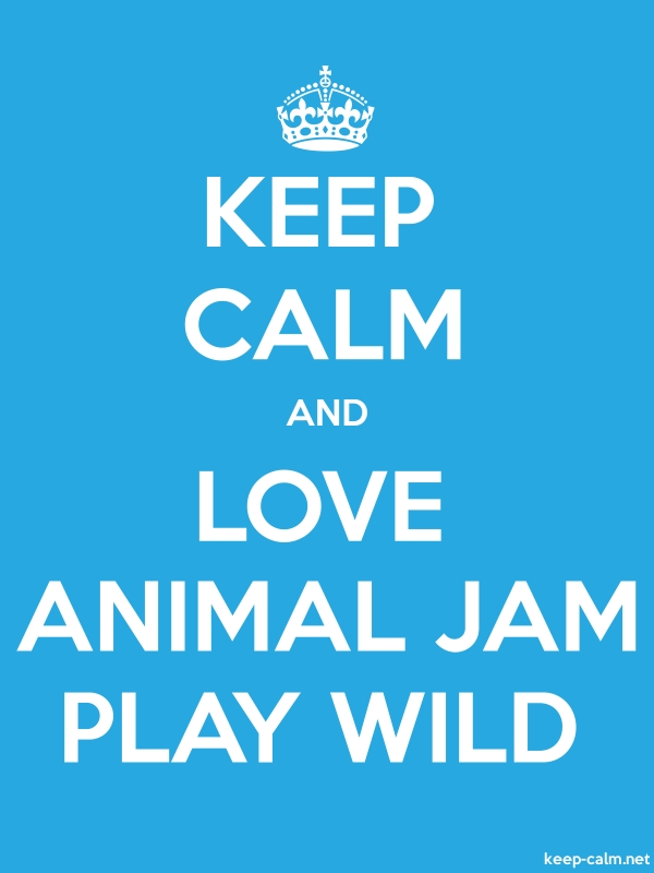KEEP CALM AND LOVE ANIMAL JAM PLAY WILD - white/blue - Default (600x800)