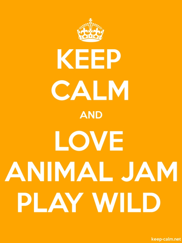 KEEP CALM AND LOVE ANIMAL JAM PLAY WILD - white/orange - Default (600x800)