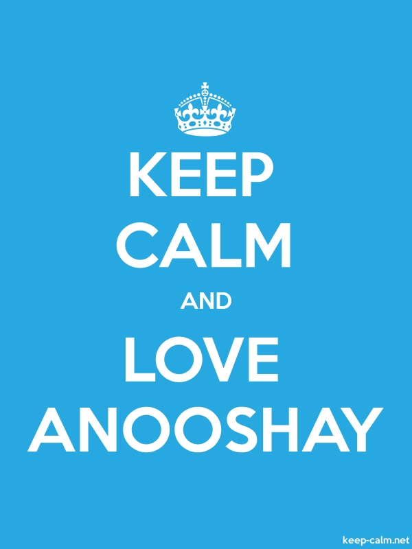 KEEP CALM AND LOVE ANOOSHAY - white/blue - Default (600x800)