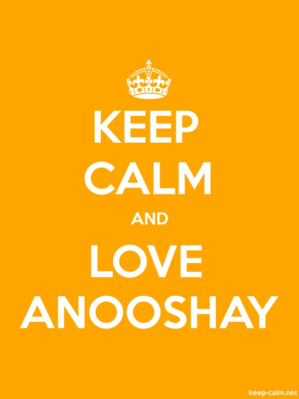 KEEP CALM AND LOVE ANOOSHAY - white/orange - Default (600x800)