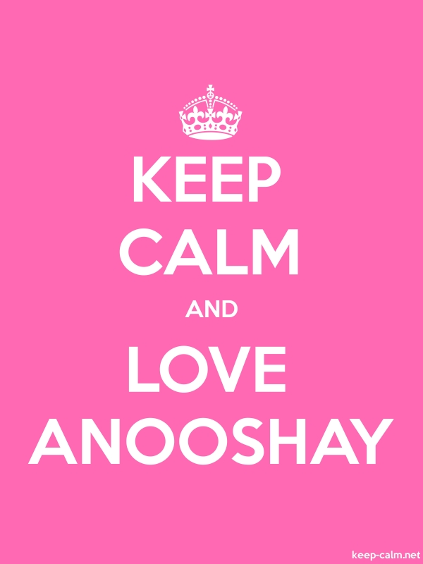 KEEP CALM AND LOVE ANOOSHAY - white/pink - Default (600x800)