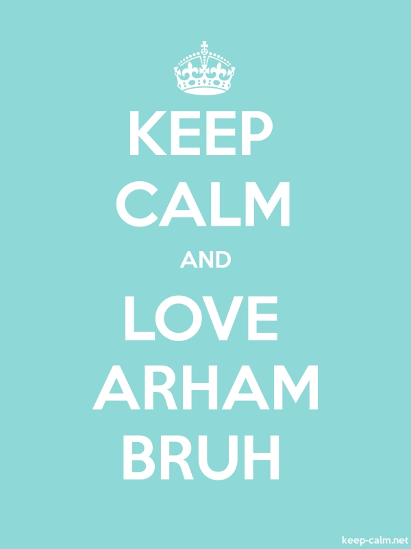 KEEP CALM AND LOVE ARHAM BRUH - white/lightblue - Default (600x800)
