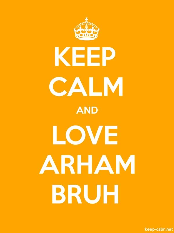 KEEP CALM AND LOVE ARHAM BRUH - white/orange - Default (600x800)