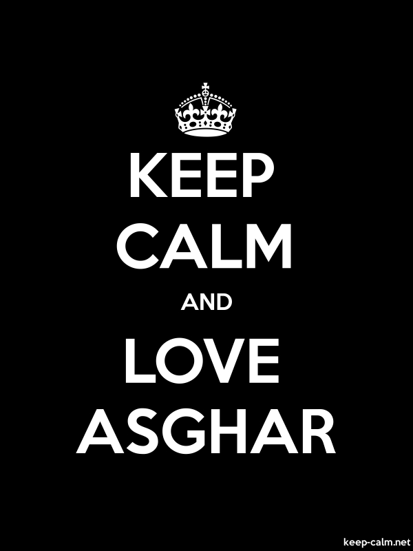KEEP CALM AND LOVE ASGHAR - white/black - Default (600x800)