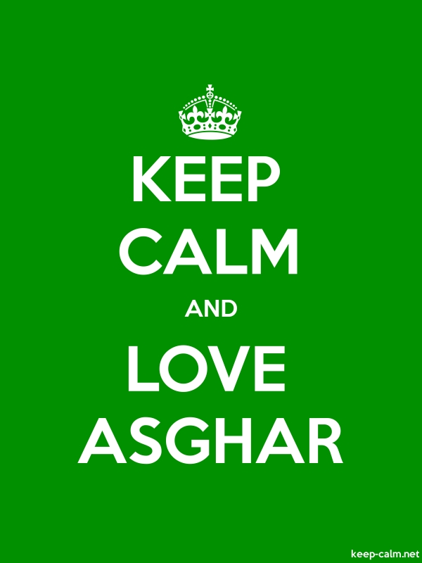 KEEP CALM AND LOVE ASGHAR - white/green - Default (600x800)