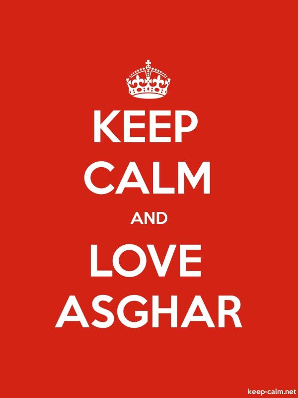 KEEP CALM AND LOVE ASGHAR - white/red - Default (600x800)