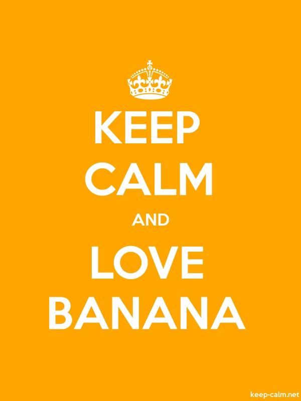 KEEP CALM AND LOVE BANANA - white/orange - Default (600x800)