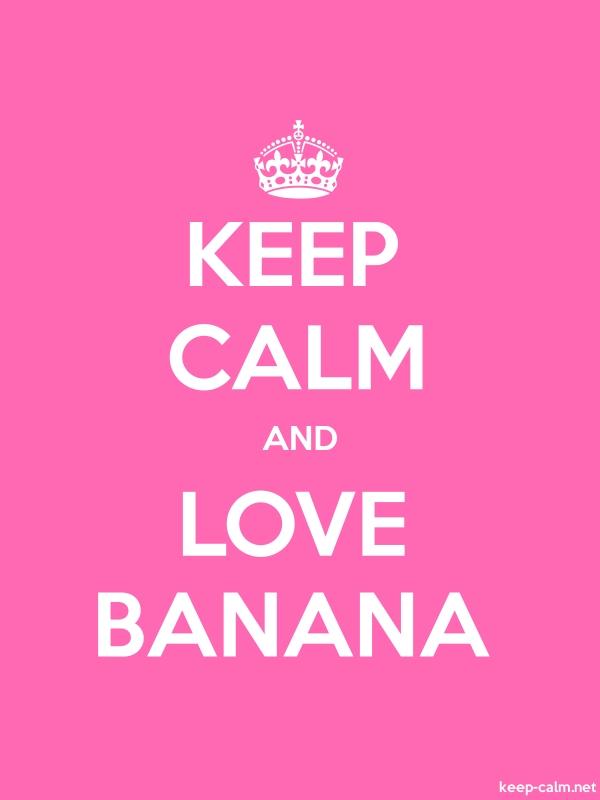 KEEP CALM AND LOVE BANANA - white/pink - Default (600x800)